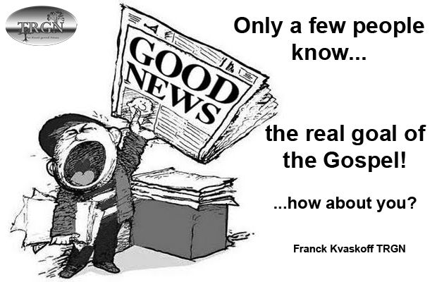 Franck Kvaskoff TRGN Ministries / The real Gospel!   Read this quick teaching on our website here : http://www.therealgoodnews.org/downloads.html  Enjoy :)  Franck Kvaskoff TRGN Christian ministry. www.therealgoodnews.org