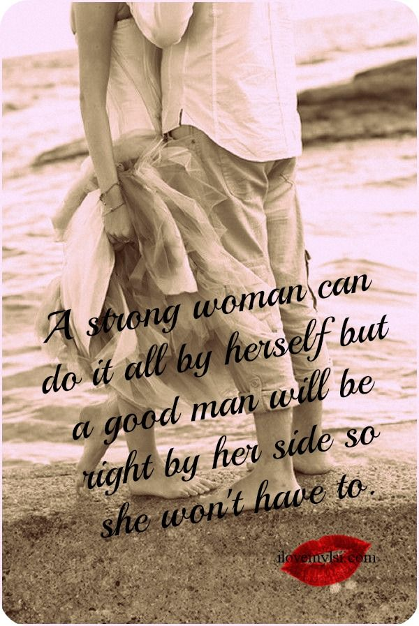 A strong woman can do it all by herself but a good man will be right by her side so she won't have to. :) One Day, Relat...