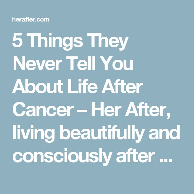 5 Things They Never Tell You About Life After Cancer – Her After, living beautifully and consciously after cancer