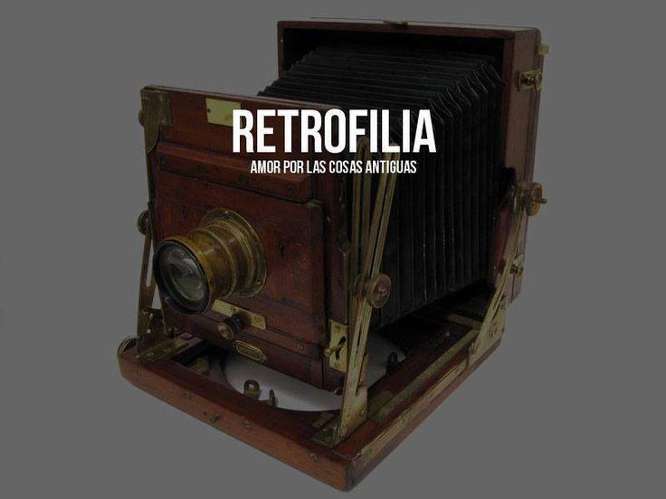 #Retrofilia: amor por las cosas antiguas.