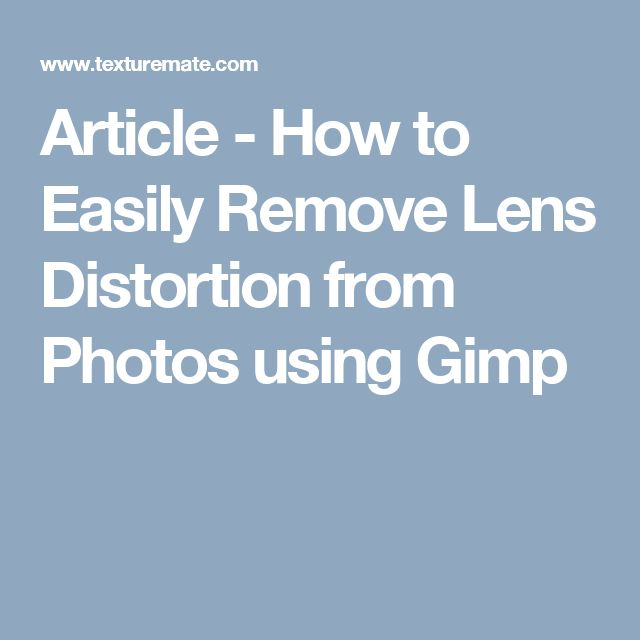 Article - How to Easily Remove Lens Distortion from Photos using Gimp