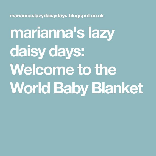 marianna\'s lazy daisy days: Welcome to the World Baby Blanket | baby ...