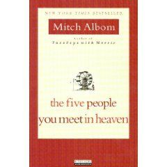 The Five People You Meet in Heaven.  A book worth reading - a short read, but powerful message.  It makes you realize that small moments in your own life may have a huge impact on another's.