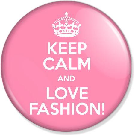 Keep Calm and Love Fashion