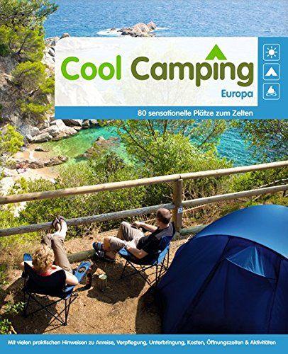 Cool Camping Europa: 80 sensationelle Plätze zum Zelten…