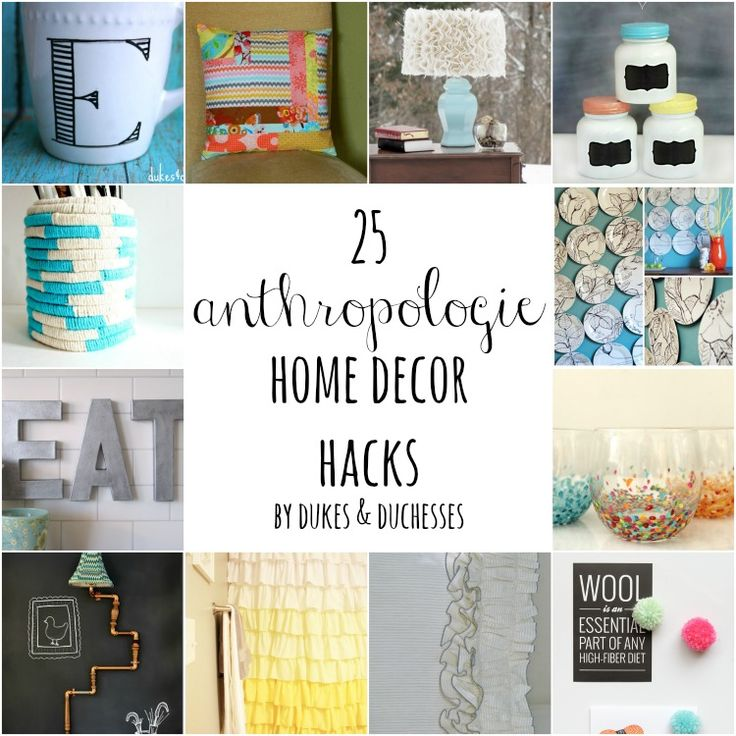 25 Anthropologie Home Decor Hacks | Dukes and Duchesses