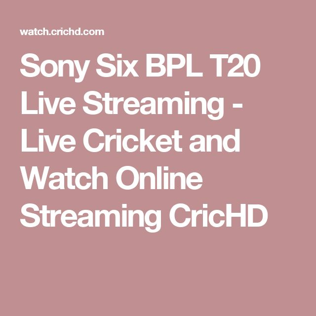 Sony Six BPL T20 Live Streaming - Live Cricket and Watch Online Streaming CricHD