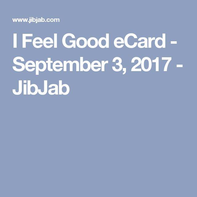 I Feel Good eCard - September 3, 2017 - JibJab