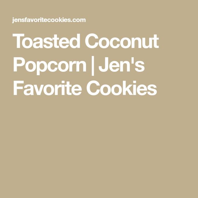 Toasted Coconut Popcorn | Jen's Favorite Cookies