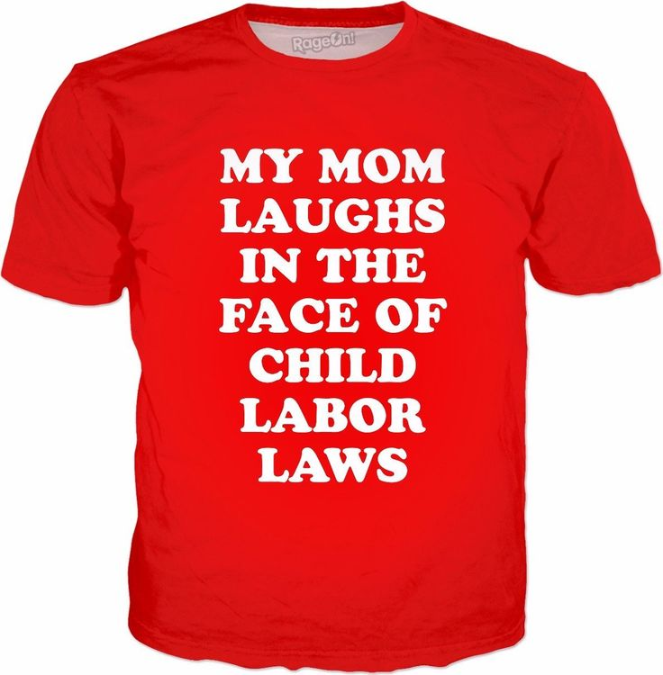 My Mom Laughs In The Face Of Child Labor Laws T-Shirt