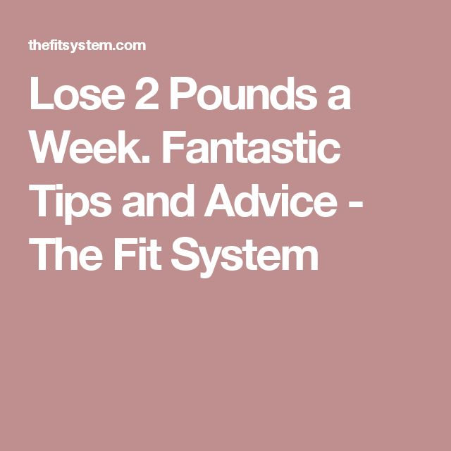 Lose 2 Pounds a Week. Fantastic Tips and Advice - The Fit System
