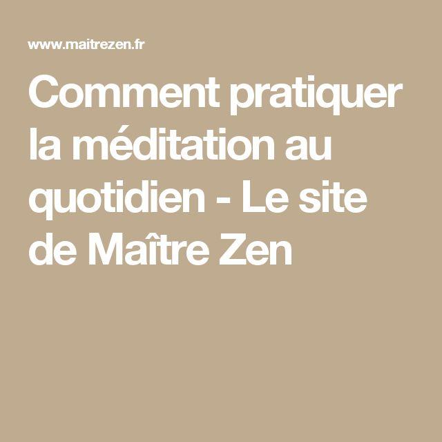 Comment pratiquer la méditation au quotidien - Le site de Maître Zen