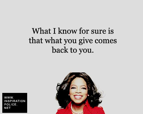 """What I know for sure is that what you give comes back to you."": Inspiring Quotes, Oprah Winfrey, Oprah Repin By Pinterest, Thought, Oprah Quote, Fitness Quotes, Teacher Quotes, Favorite Oprah"