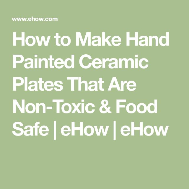 How to Make Hand Painted Ceramic Plates That Are Non-Toxic & Food Safe | eHow | eHow