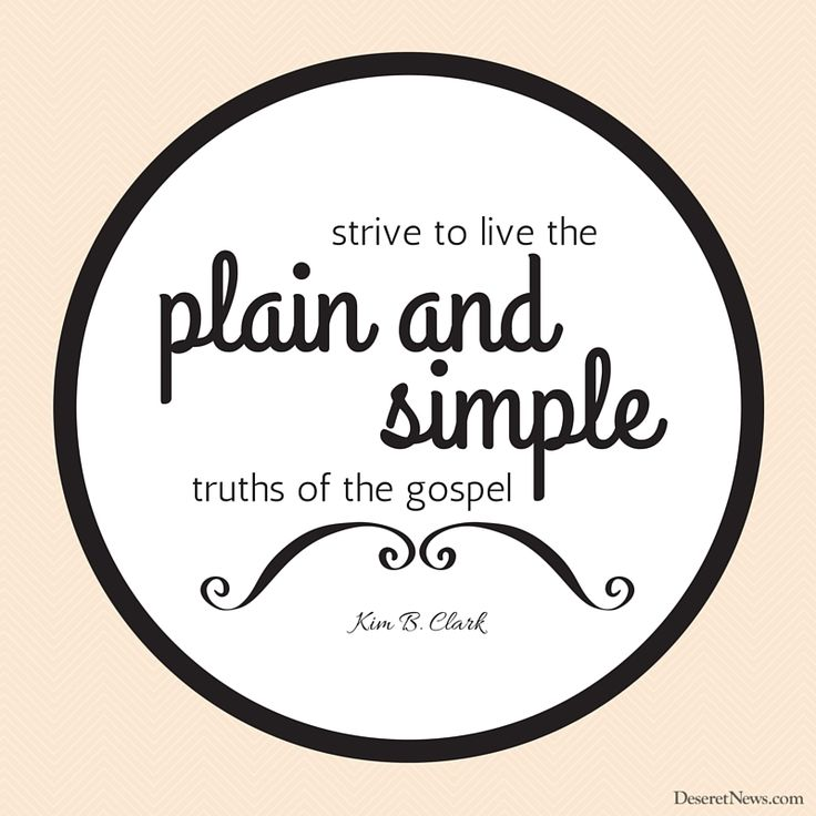"""Easy Quotes To Live By: Elder Clark: """"Strive To Live The Plain And Simple Truths"""
