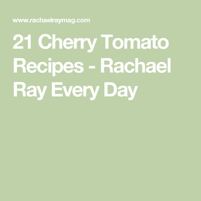 21 Cherry Tomato Recipes - Rachael Ray Every Day
