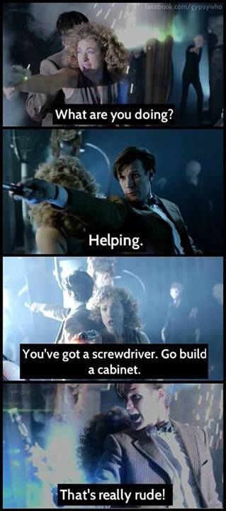 """""""They're screwdrivers! What are you going to do? Assemble a cabinet at them?""""- 8 1/2 Doctor. """"Who looks at a screwdriver and thinks oooh, this could be a little more sonic!?""""- Jack. """"What? You've never been bored? Never had a long night? Never had a lot of cabinets to put up?""""- Nine."""
