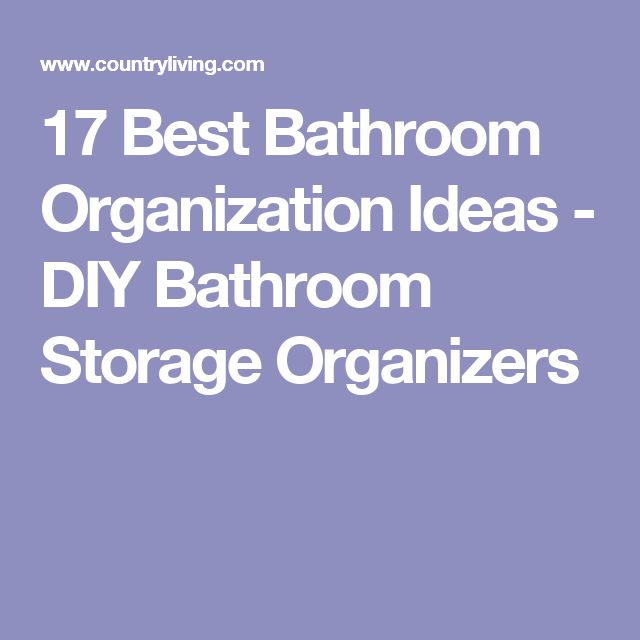 17 Best Bathroom Organization Ideas - DIY Bathroom Storage Organizers
