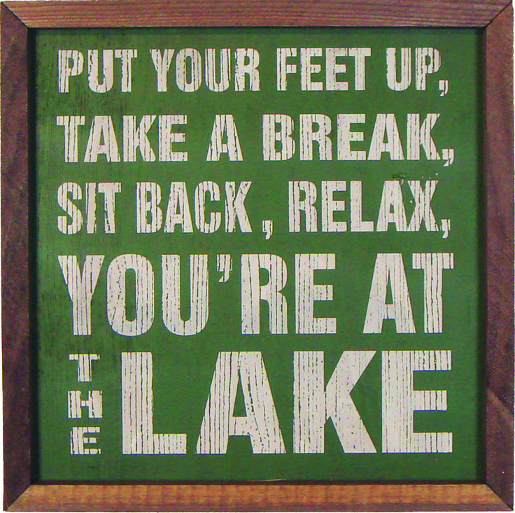 Country Marketplace - Put your feet up, take a break, sit back, relax, you're at the lake sign, $34.99 (http://www.countrymarketplaces.com/put-your-feet-up-take-a-break-sit-back-relax-youre-at-the-lake-sign/) #TakeMeToTheLake #LakeHouse