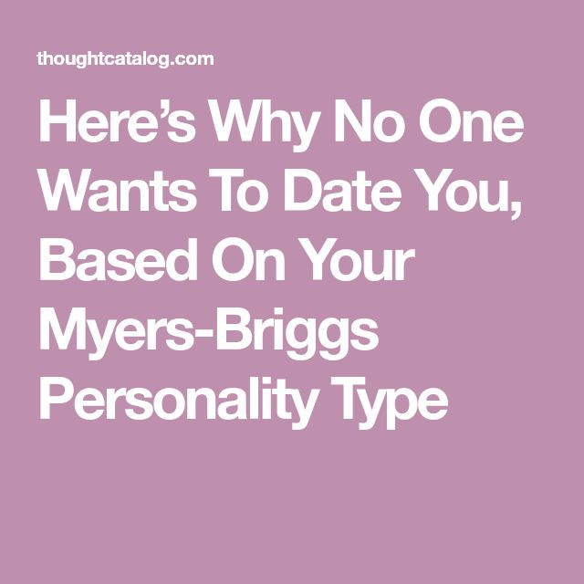 Here's Why No One Wants To Date You, Based On Your Myers-Briggs Personality Type