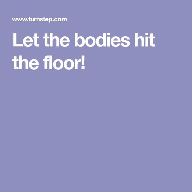 Let The Bodies Hit The Floor!