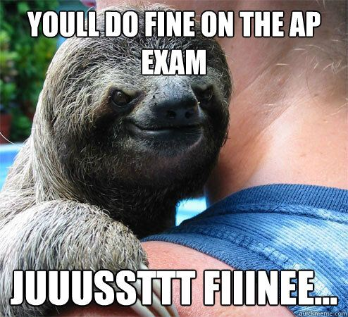 37a78201d146dc1140fbe92e04a0af5e sloth memes funny memes 20 best ap exams images on pinterest funny stuff, ap exams and