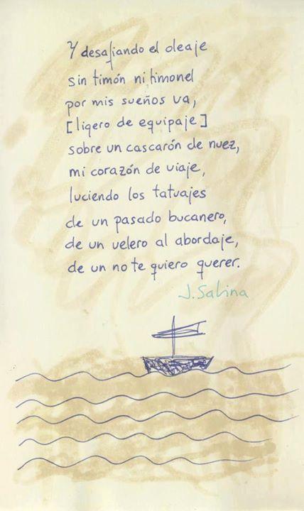 Y desafiando el oleaje sin timón ni timonel. Por mis sueños va ligero de equipaje sobre un cascarón de nuez mi corazón de viaje. Joaquín Sabina