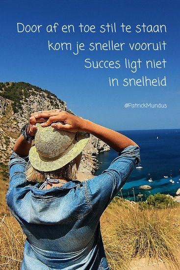Door af en toe stil te staan, kom je sneller vooruit. #Succes ligt niet in snelheid...