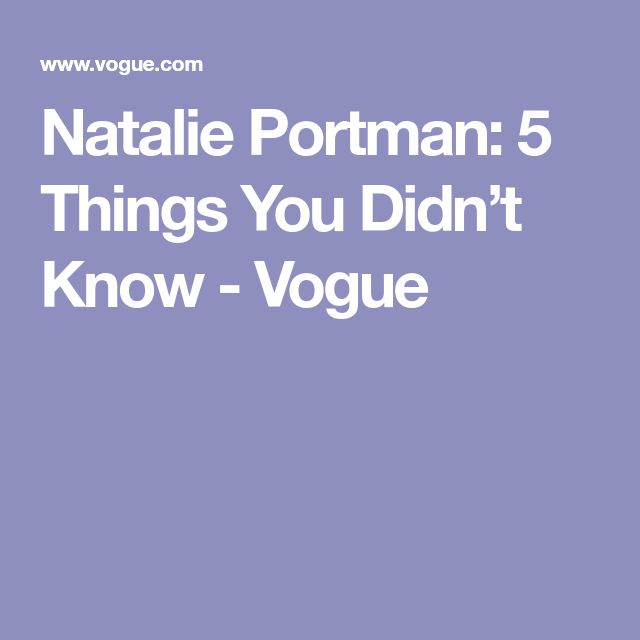 Natalie Portman: 5 Things You Didn't Know - Vogue