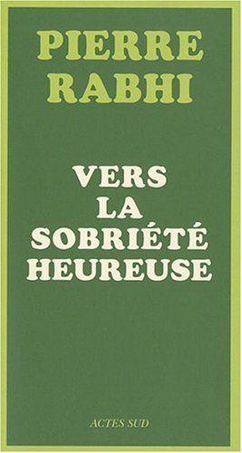Vers la sobriété heureuse de Pierre Rabhi, http://www.amazon.fr/dp/2742789677/ref=cm_sw_r_pi_dp_Zjudsb1JB3CWR