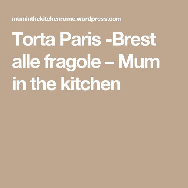 Torta Paris -Brest alle fragole – Mum in the kitchen