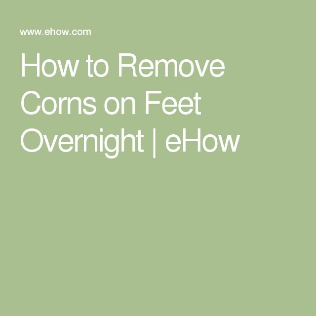 How to Remove Corns on Feet Overnight | eHow