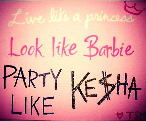 This is TOO funny: Live like a princess, look like Barbie, party like Ke$ha.: Sayings, Party'S, Quotes, Parties, Ke Ha, Things, Barbie Party, Princesses