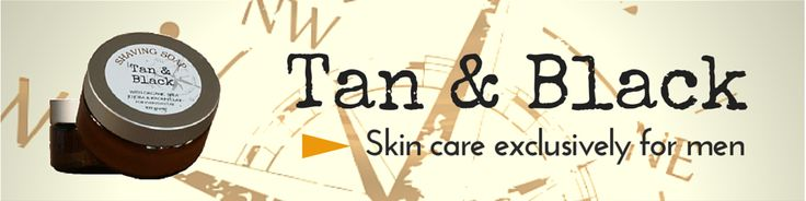 """P&B Apothecary make skincare products and nayural soaps for men and women. Our Men's Brand """"Tan & Black"""" has a range of shaving products, aftershave lotions and soaps specifically for men's skin."""