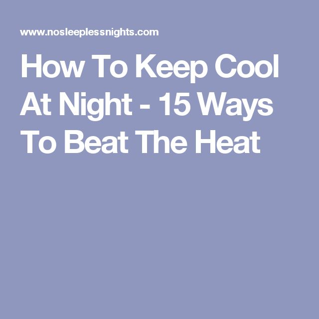 How To Keep Cool At Night - 15 Ways To Beat The Heat