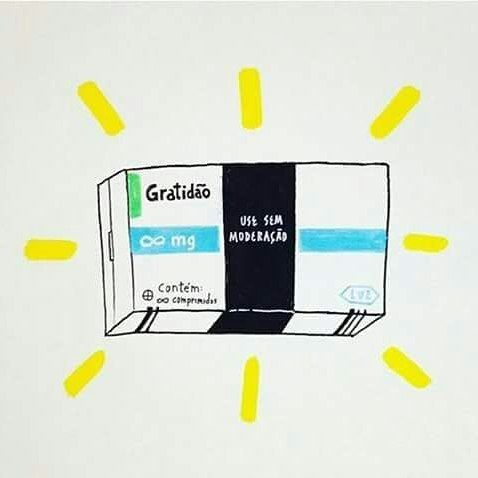 A prescrição de hoje é: Gratidão. Usar sempre sem contradições.