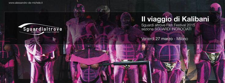 Film #il_viaggio_di_kalibani regia #Alessandro_De_Michele  #Sguardi_Altrove_Film_Festival 2015 - Venerdì 27 marzo 16.45  Spazio #Oberdan - Viale Vittorio Veneto, 2 - 20124 #Milano