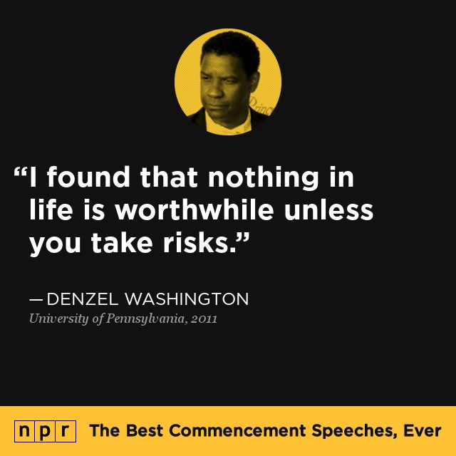 Denzel Washington, 2011. From NPR's The Best Commencement Speeches, Ever.