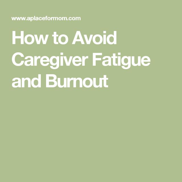 How to Avoid Caregiver Fatigue and Burnout