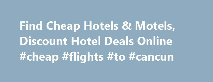 Find Cheap Hotels & Motels, Discount Hotel Deals Online #cheap #flights #to #cancun http://cheap.nef2.com/find-cheap-hotels-motels-discount-hotel-deals-online-cheap-flights-to-cancun/  #find cheap hotels # Introducing Red Roof PLUS+ Red Roof PLUS+ includes a new Premium room type, welcoming red canopies at select properties that project the brand s signature color, enhanced LED lighting, attractive landscaping and outside signage indicating it s a Red Roof PLUS+ property. Red Roof PLUS…