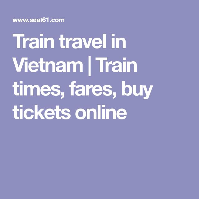 Train travel in Vietnam | Train times, fares, buy tickets online