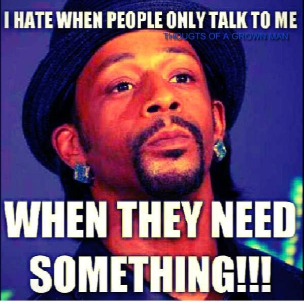 OMG yess! Then those same people wanna get mad at you ...