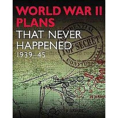 World War II plans that never happened