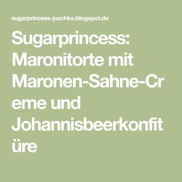 Sugarprincess: Maronitorte mit Maronen-Sahne-Creme und Johannisbeerkonfitüre
