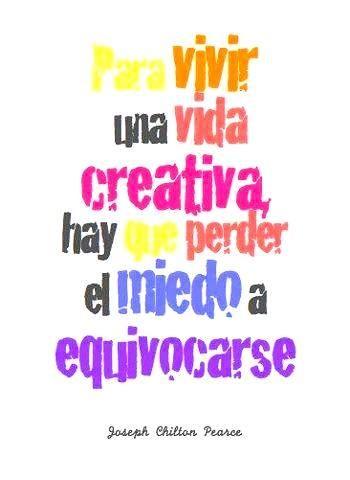 Para vivir una vida creativa, hay que perder el miedo a equivocarse*