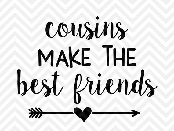 Cousins Make the Best Friends SVG and DXF SVG file - Cut File - Cricut projects - cricut ideas - cricut explore - silhouette cameo projects - Silhouette projects by KristinAmandaDesigns