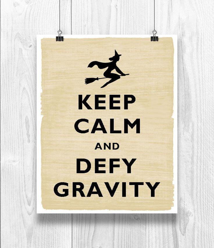 Keep Calm Art, Keep Calm Print, Keep calm poster, Keep Calm and defy Gravity, defying gravity, wicked gravity by DigitalArtLand on Etsy