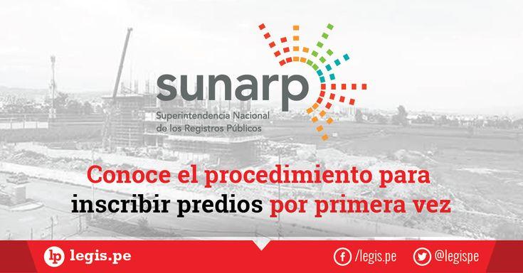 Sunarp: Conoce el procedimiento para inscribir predios por primera vez