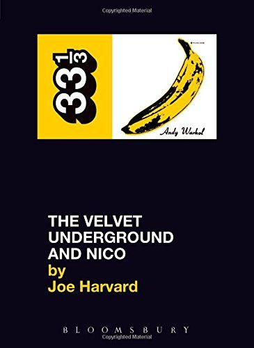 Velvet Underground's The Velvet Underground and Nico (Thirty Three and a Third series) by Joe Harvard