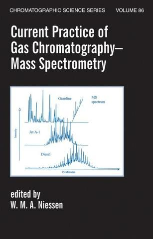 Current Practice of Gas Chromatography-Mass Spectrometry; Wilfried M.A. Niessen; Hardback